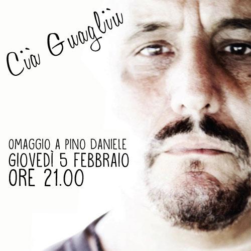 Cià Guagliù – Omaggio al grande Pino Daniele